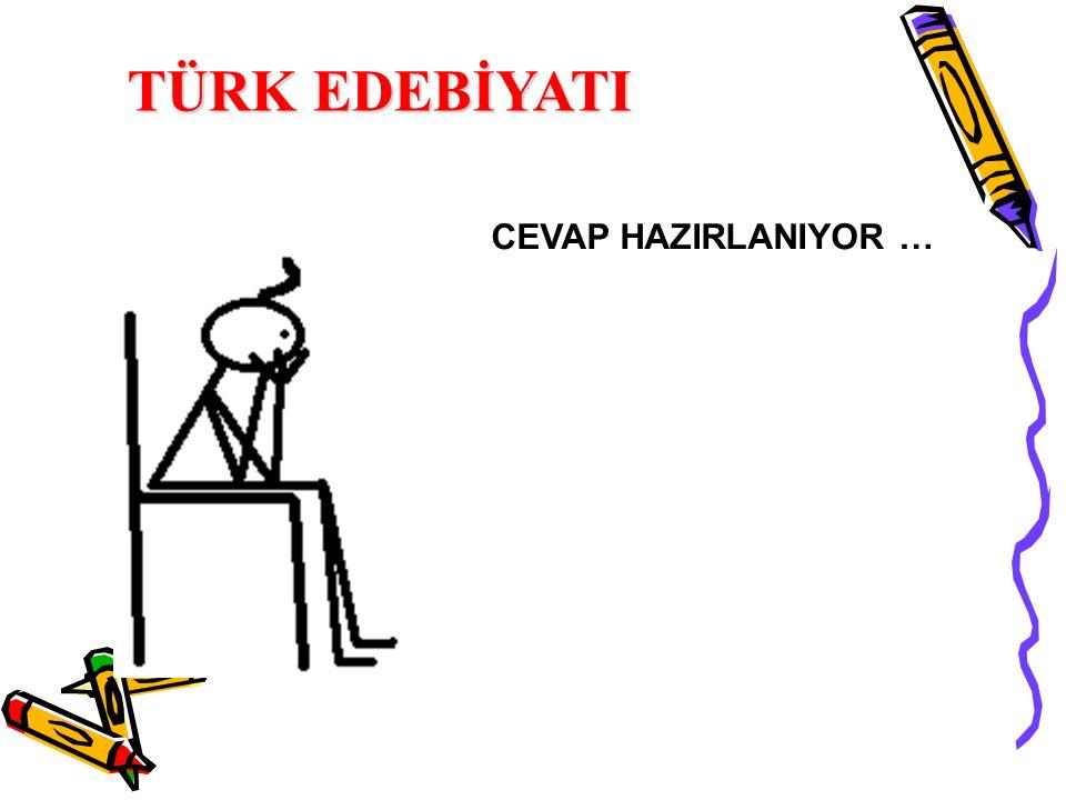 CEVAP: Mustafa KUTLU TÜRK EDEBİYATI