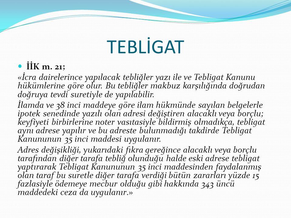 TEBLİGAT İİK m. 21; «İcra dairelerince yapılacak tebliğler yazı ile ve Tebligat Kanunu hükümlerine göre olur. Bu tebliğler makbuz karşılığında doğruda