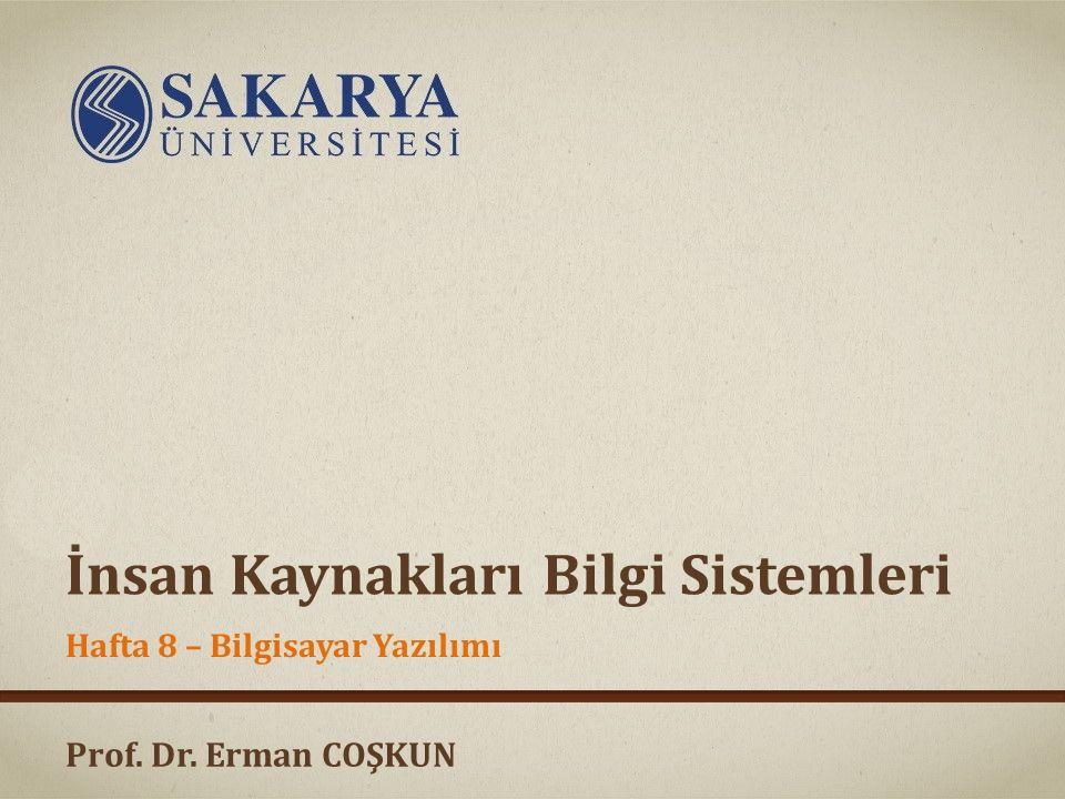 Prof. Dr. Erman COŞKUN İnsan Kaynakları Bilgi Sistemleri Hafta 8 – Bilgisayar Yazılımı