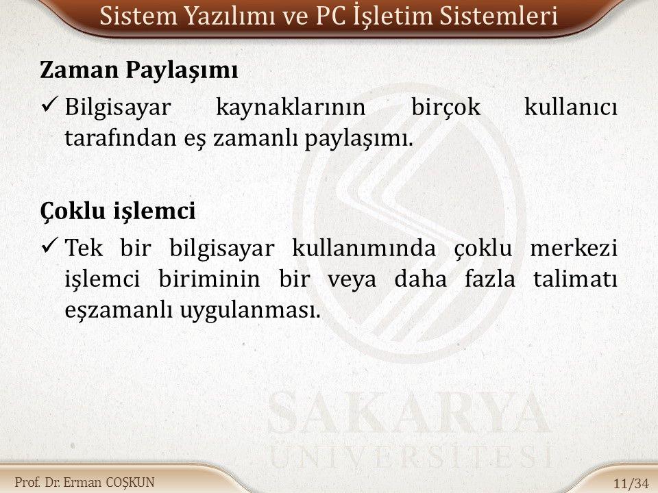 Prof. Dr. Erman COŞKUN Sistem Yazılımı ve PC İşletim Sistemleri Zaman Paylaşımı Bilgisayar kaynaklarının birçok kullanıcı tarafından eş zamanlı paylaş