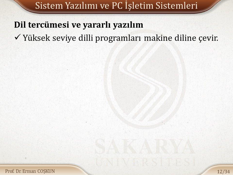 Prof. Dr. Erman COŞKUN Sistem Yazılımı ve PC İşletim Sistemleri Dil tercümesi ve yararlı yazılım Yüksek seviye dilli programları makine diline çevir.