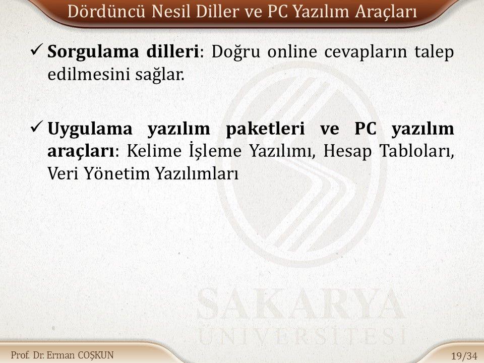 Prof. Dr. Erman COŞKUN Dördüncü Nesil Diller ve PC Yazılım Araçları Sorgulama dilleri: Doğru online cevapların talep edilmesini sağlar. Uygulama yazıl