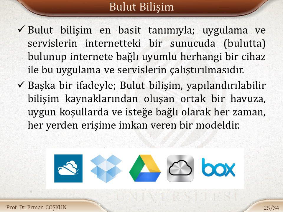 Prof. Dr. Erman COŞKUN Bulut Bilişim Bulut bilişim en basit tanımıyla; uygulama ve servislerin internetteki bir sunucuda (bulutta) bulunup internete b