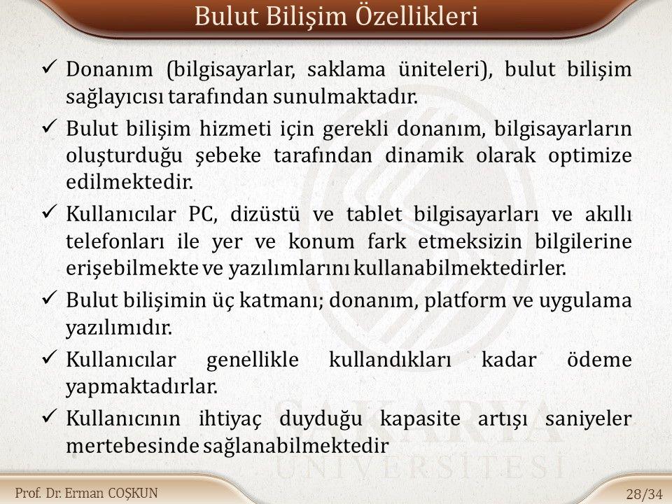 Prof. Dr. Erman COŞKUN Bulut Bilişim Özellikleri Donanım (bilgisayarlar, saklama üniteleri), bulut bilişim sağlayıcısı tarafından sunulmaktadır. Bulut