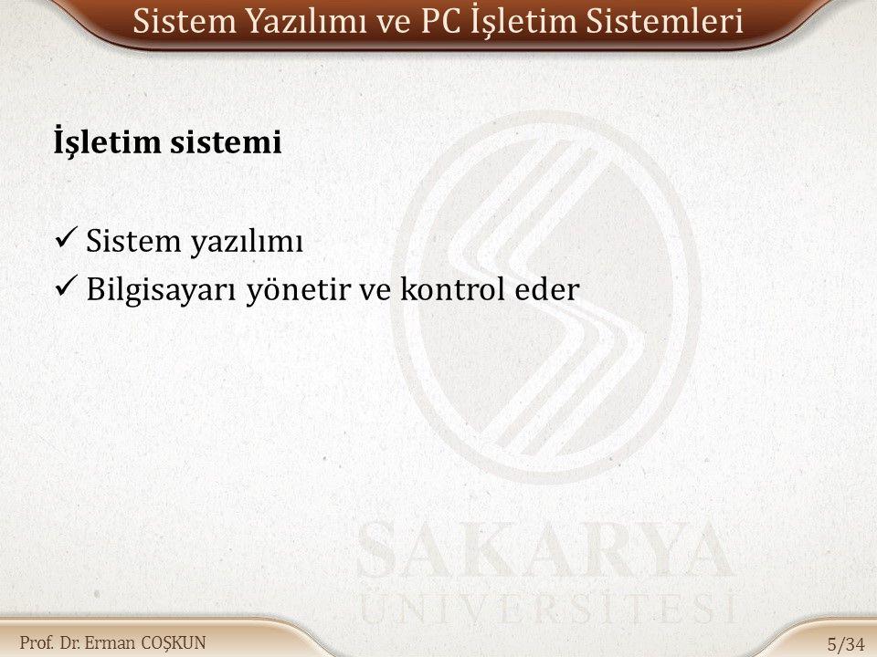 Prof. Dr. Erman COŞKUN Sistem Yazılımı ve PC İşletim Sistemleri İşletim sistemi Sistem yazılımı Bilgisayarı yönetir ve kontrol eder 5/34