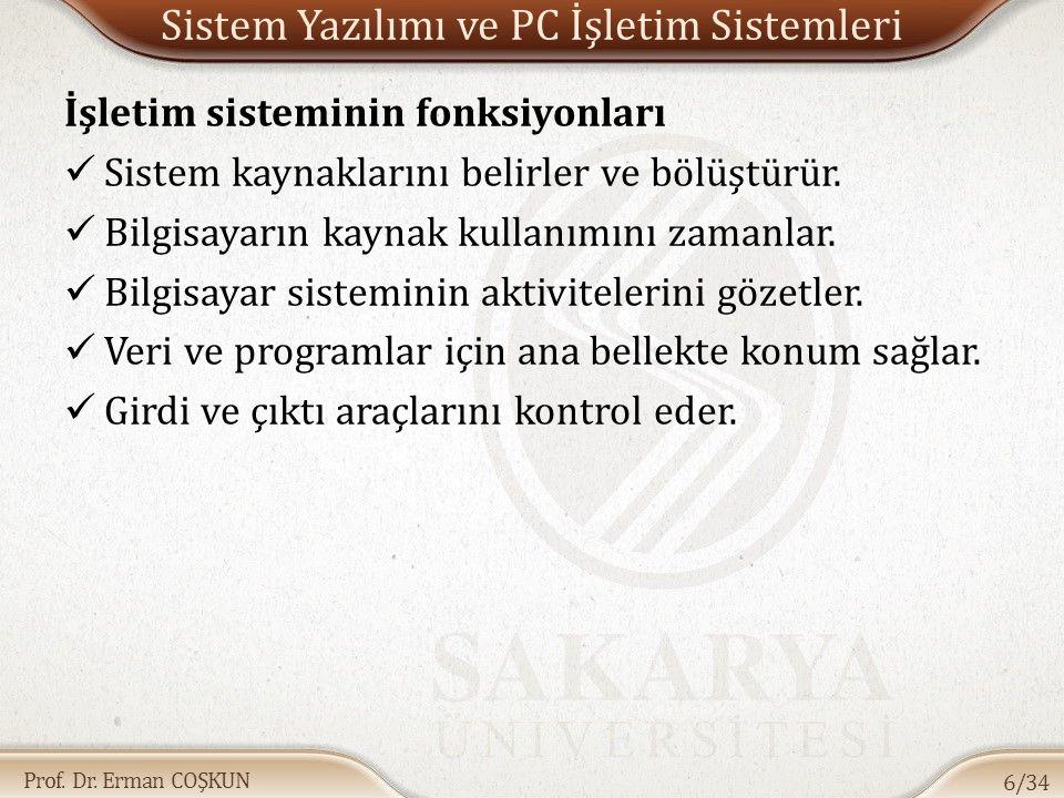 Prof. Dr. Erman COŞKUN Sistem Yazılımı ve PC İşletim Sistemleri İşletim sisteminin fonksiyonları Sistem kaynaklarını belirler ve bölüştürür. Bilgisaya