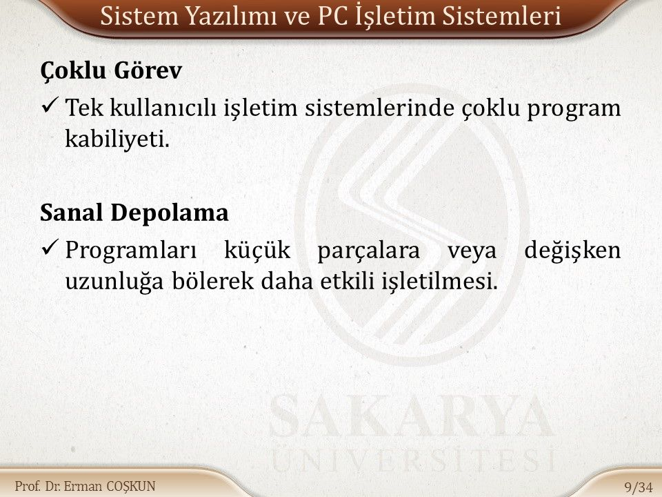 Prof. Dr. Erman COŞKUN Sistem Yazılımı ve PC İşletim Sistemleri Çoklu Görev Tek kullanıcılı işletim sistemlerinde çoklu program kabiliyeti. Sanal Depo