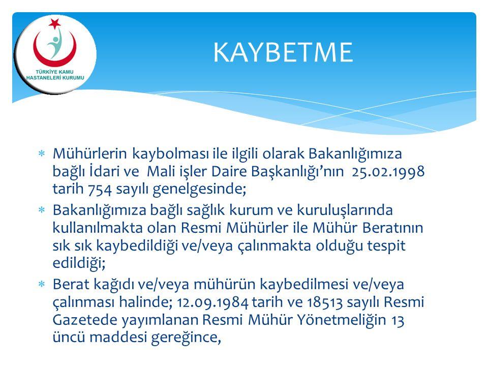  Mühürlerin kaybolması ile ilgili olarak Bakanlığımıza bağlı İdari ve Mali işler Daire Başkanlığı'nın 25.02.1998 tarih 754 sayılı genelgesinde;  Bak