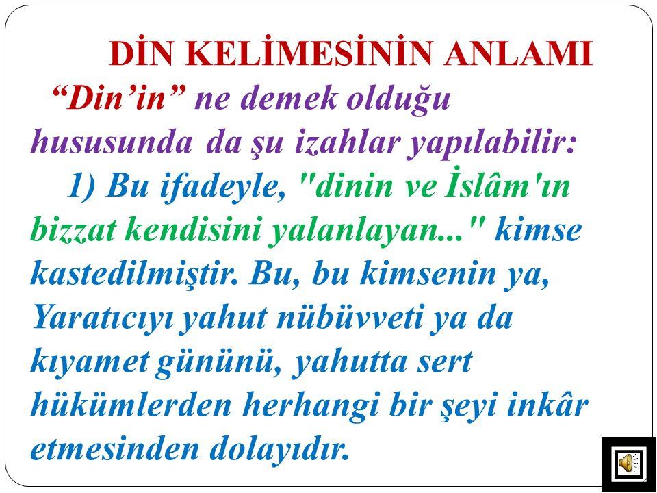 """DİN KELİMESİNİN ANLAMI """"Din'in"""" ne demek olduğu hususunda da şu izahlar yapılabilir: 1) Bu ifadeyle,"""