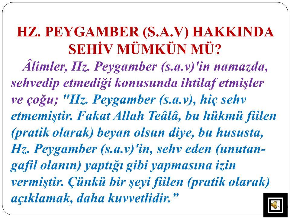HZ. PEYGAMBER (S.A.V) HAKKINDA SEHİV MÜMKÜN MÜ? Âlimler, Hz. Peygamber (s.a.v)'in namazda, sehvedip etmediği konusunda ihtilaf etmişler ve çoğu;