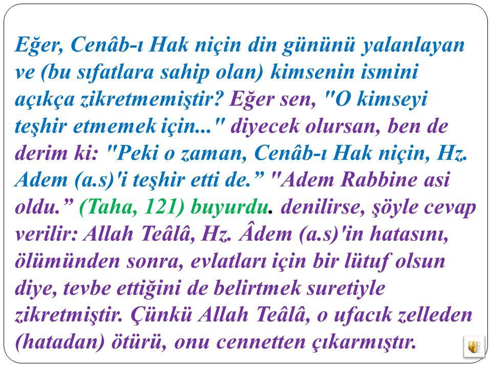 Eğer, Cenâb-ı Hak niçin din gününü yalanlayan ve (bu sıfatlara sahip olan) kimsenin ismini açıkça zikretmemiştir? Eğer sen,