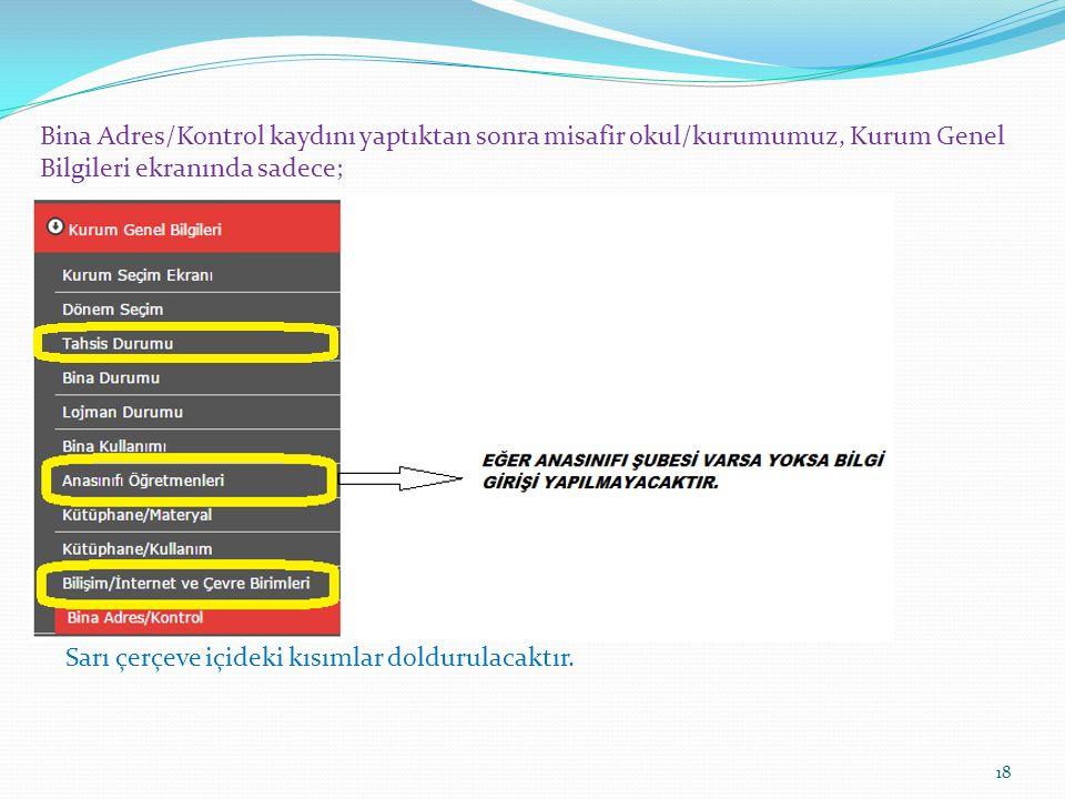 18 Bina Adres/Kontrol kaydını yaptıktan sonra misafir okul/kurumumuz, Kurum Genel Bilgileri ekranında sadece; Sarı çerçeve içideki kısımlar doldurulacaktır.