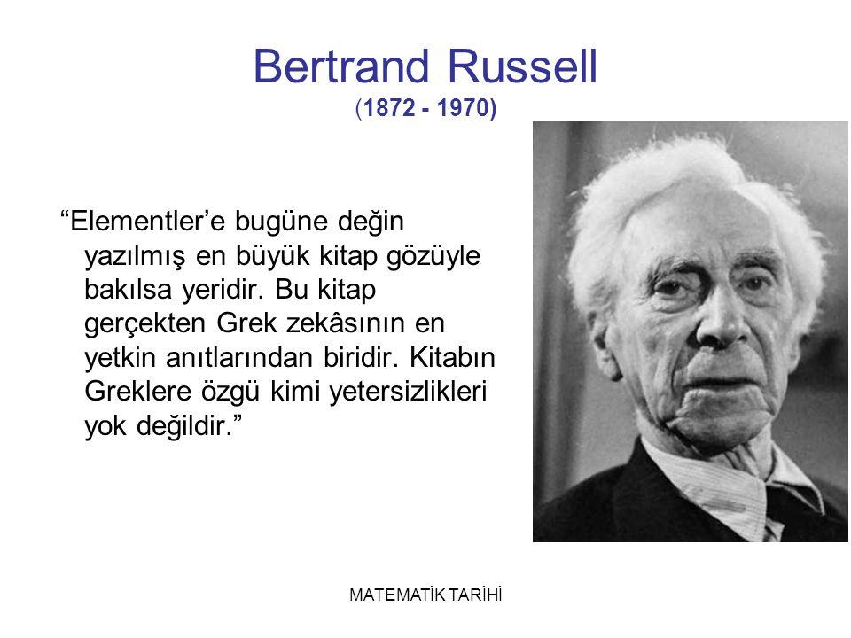 MATEMATİK TARİHİ Bertrand Russell (1872 - 1970) Elementler'e bugüne değin yazılmış en büyük kitap gözüyle bakılsa yeridir.