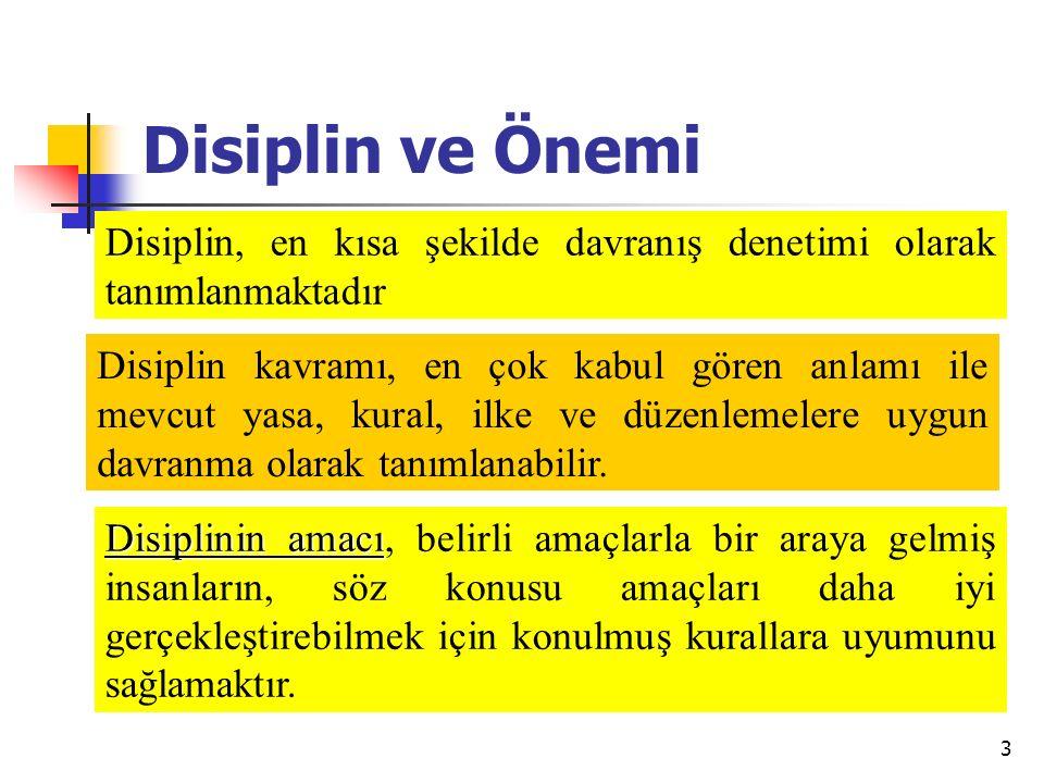 3 Disiplin ve Önemi Disiplin, en kısa şekilde davranış denetimi olarak tanımlanmaktadır Disiplin kavramı, en çok kabul gören anlamı ile mevcut yasa, k
