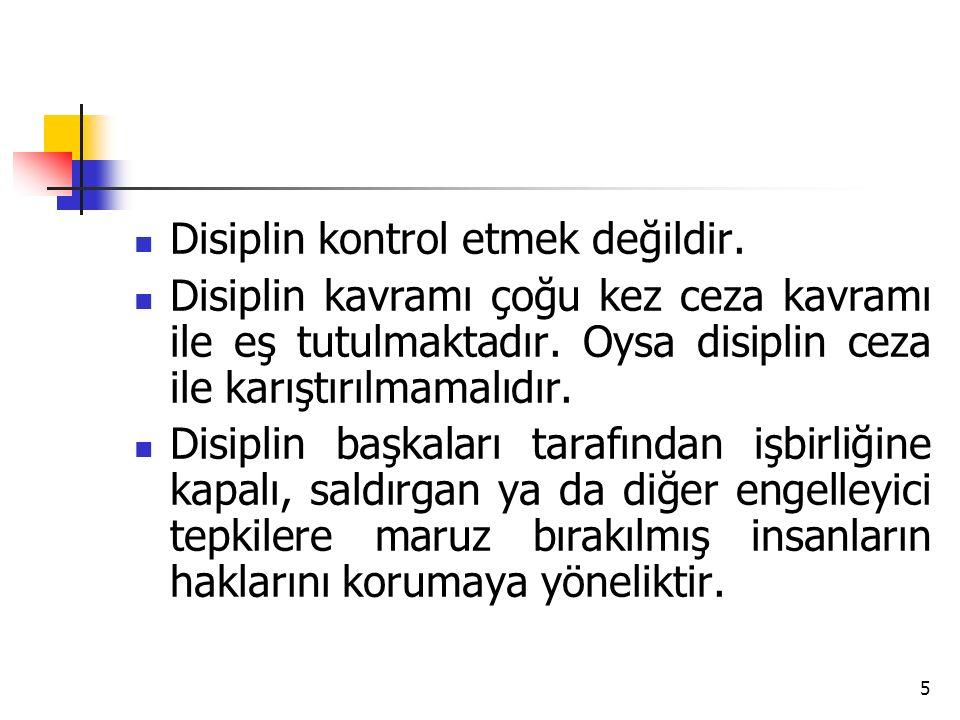 5 Disiplin kontrol etmek değildir. Disiplin kavramı çoğu kez ceza kavramı ile eş tutulmaktadır. Oysa disiplin ceza ile karıştırılmamalıdır. Disiplin b