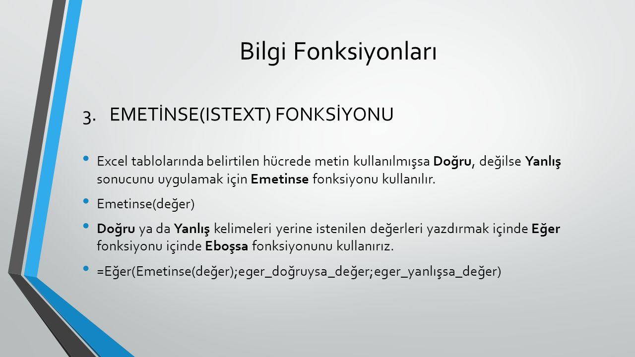 Bilgi Fonksiyonları Excel tablolarında belirtilen hücrede metin kullanılmışsa Doğru, değilse Yanlış sonucunu uygulamak için Emetinse fonksiyonu kullanılır.
