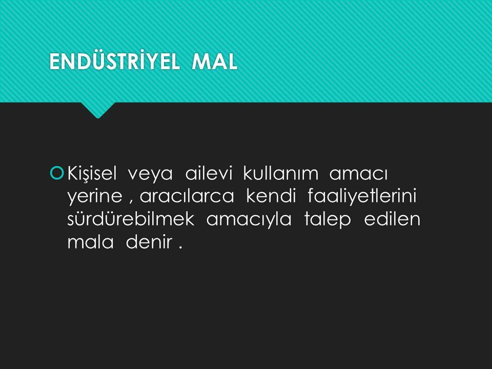 ENDÜSTRİYEL MAL TALEBİNİN ÖZELLİKLERİ  Endüstriyel talep türetilmiş taleptir.