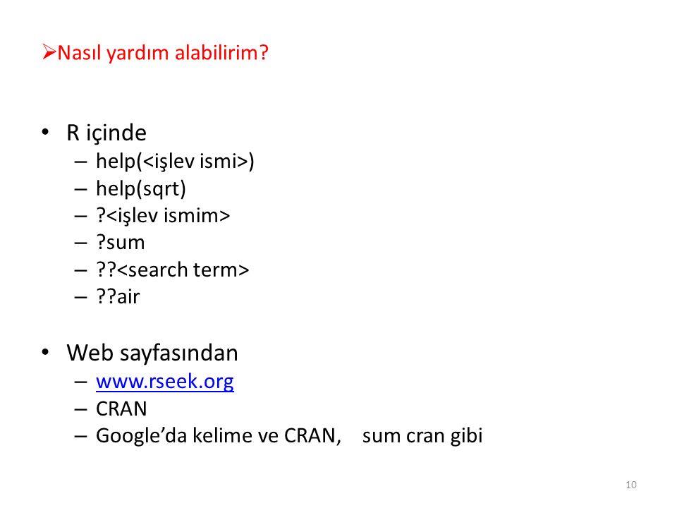 R içinde – help( ) – help(sqrt) – ? – ?sum – ?? – ??air Web sayfasından – www.rseek.org www.rseek.org – CRAN – Google'da kelime ve CRAN, sum cran gibi