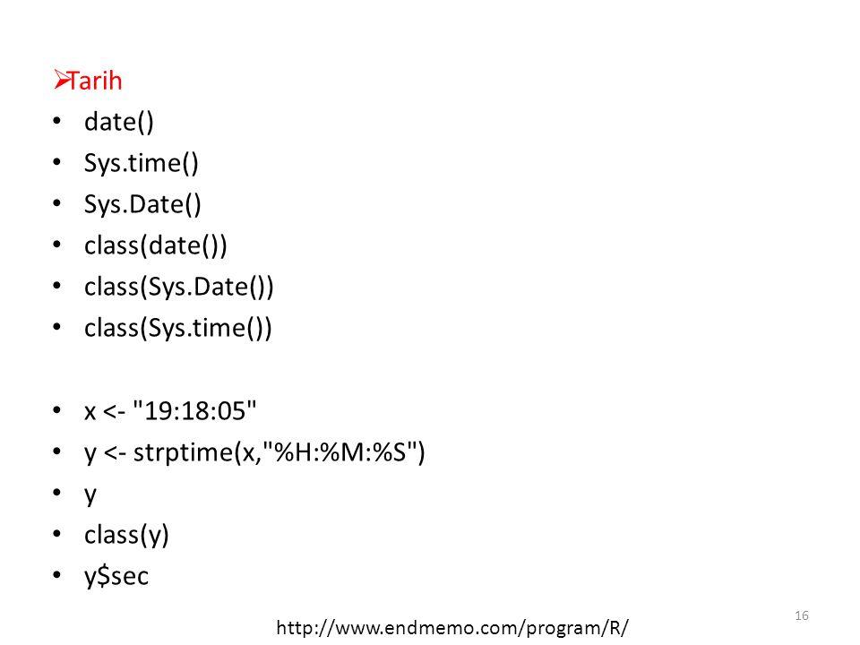  Tarih date() Sys.time() Sys.Date() class(date()) class(Sys.Date()) class(Sys.time()) x <-
