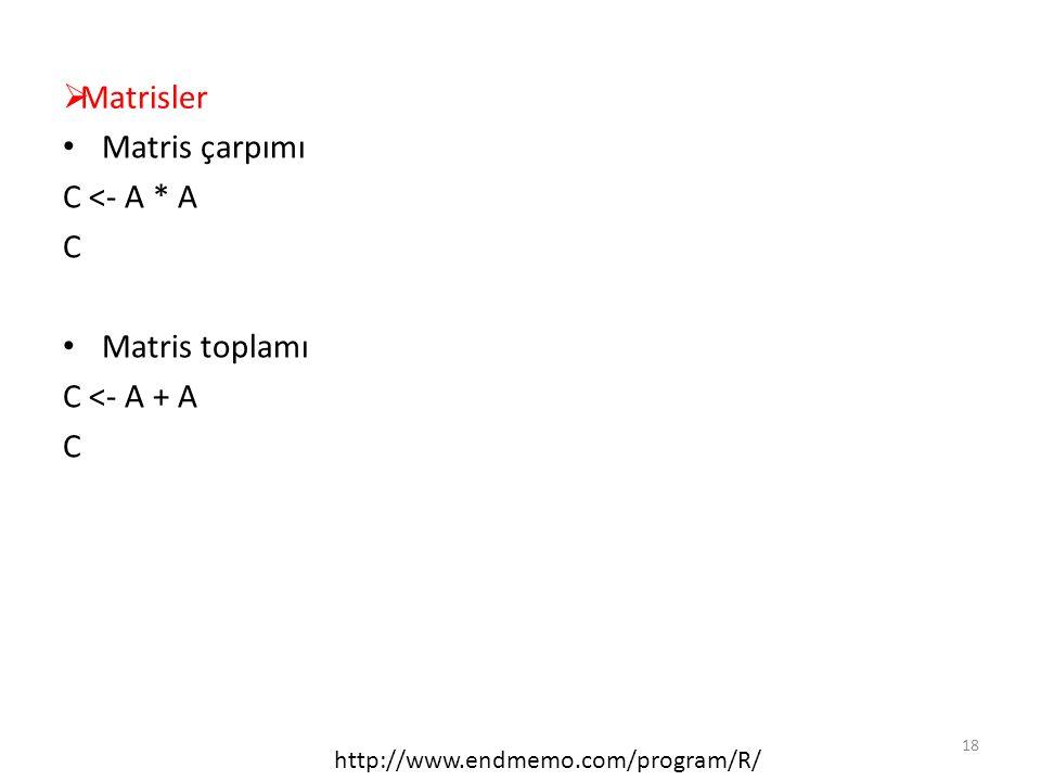  Matrisler Matris çarpımı C <- A * A C Matris toplamı C <- A + A C http://www.endmemo.com/program/R/ 18
