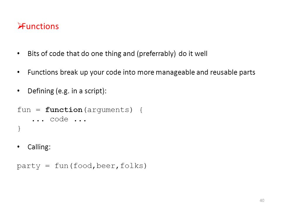  Functions Bits of code that do one thing and (preferrably) do it well Functions break up your code into more manageable and reusable parts Defining