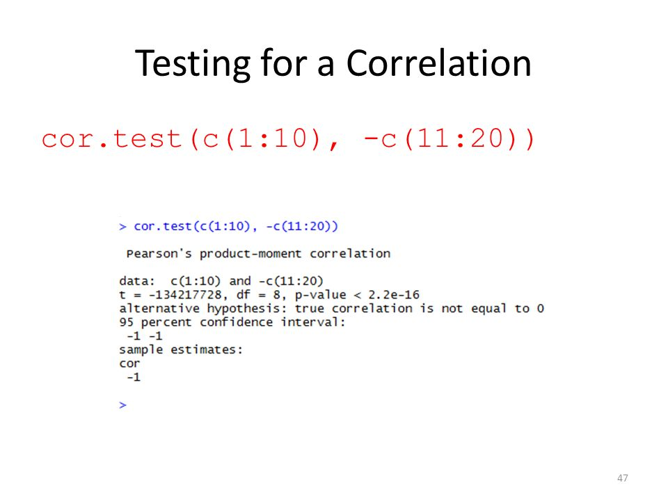 Testing for a Correlation cor.test(c(1:10), -c(11:20)) 47