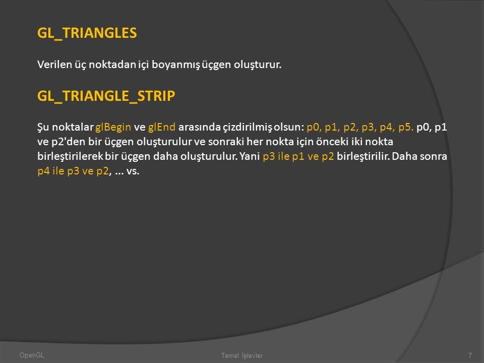 GL_TRIANGLES Verilen üç noktadan içi boyanmış üçgen oluşturur. GL_TRIANGLE_STRIP Şu noktalar glBegin ve glEnd arasında çizdirilmiş olsun: p0, p1, p2,