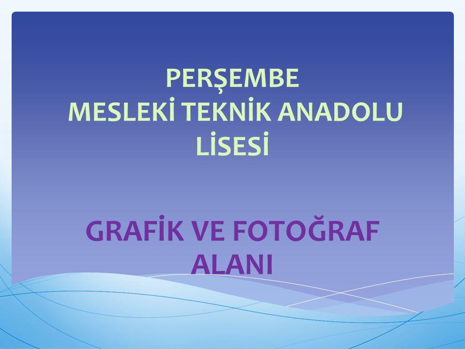 PERŞEMBE MESLEKİ TEKNİK ANADOLU LİSESİ GRAFİK VE FOTOĞRAF ALANI