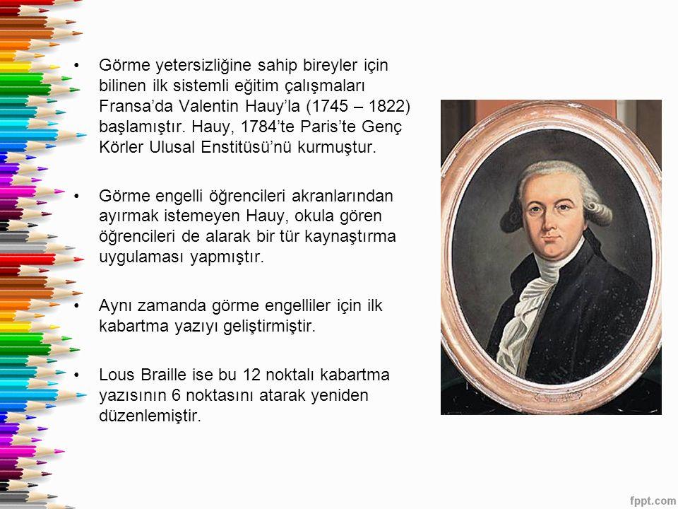 Görme yetersizliğine sahip bireyler için bilinen ilk sistemli eğitim çalışmaları Fransa'da Valentin Hauy'la (1745 – 1822) başlamıştır. Hauy, 1784'te P