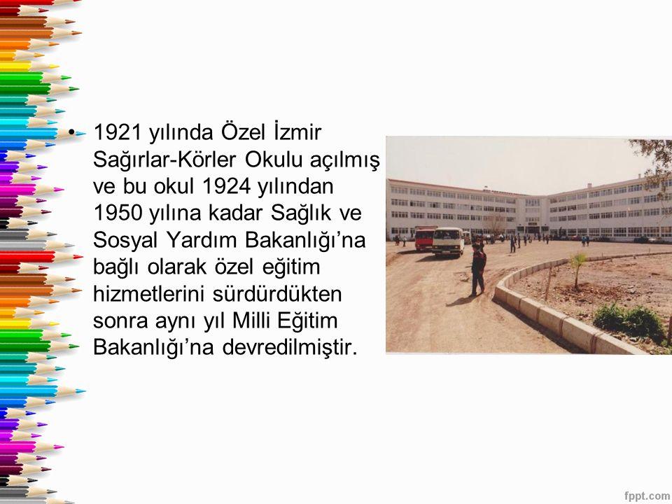 1921 yılında Özel İzmir Sağırlar-Körler Okulu açılmış ve bu okul 1924 yılından 1950 yılına kadar Sağlık ve Sosyal Yardım Bakanlığı'na bağlı olarak öze