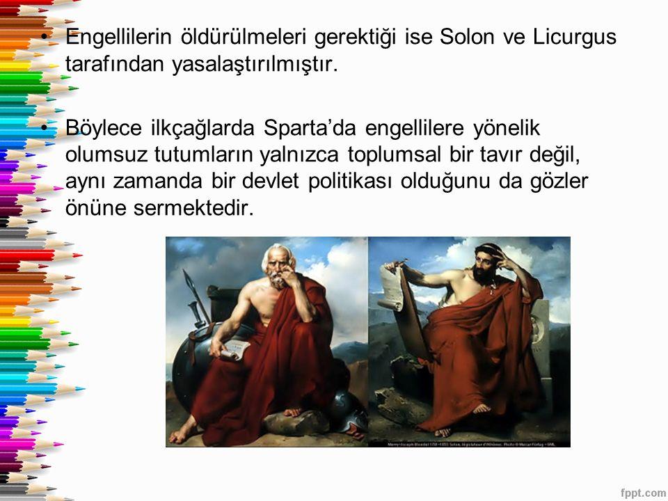 Engellilerin öldürülmeleri gerektiği ise Solon ve Licurgus tarafından yasalaştırılmıştır. Böylece ilkçağlarda Sparta'da engellilere yönelik olumsuz tu