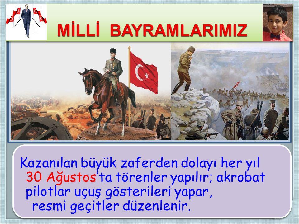 30 AĞUSTOS ZAFER BAYRAMI Yurdumuzu işgal eden düşmanlara karşı Büyük Taarruz 26 Ağustos 1922'de başlamış ve 30 Ağustos'ta zaferle sonuçlanmıştır
