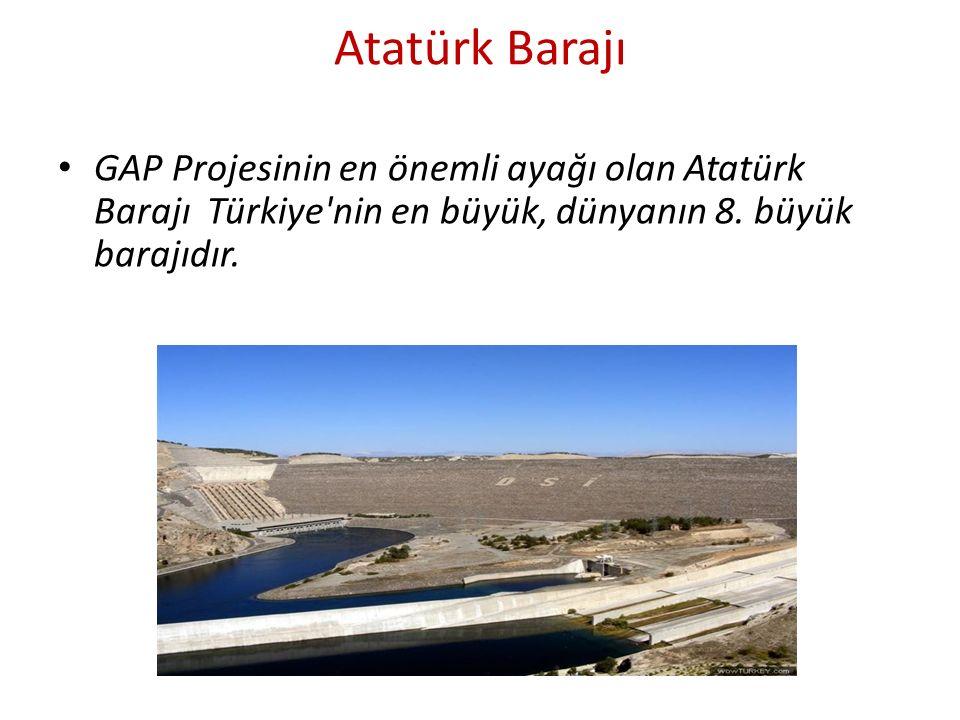 Atatürk Barajı GAP Projesinin en önemli ayağı olan Atatürk Barajı Türkiye'nin en büyük, dünyanın 8. büyük barajıdır.