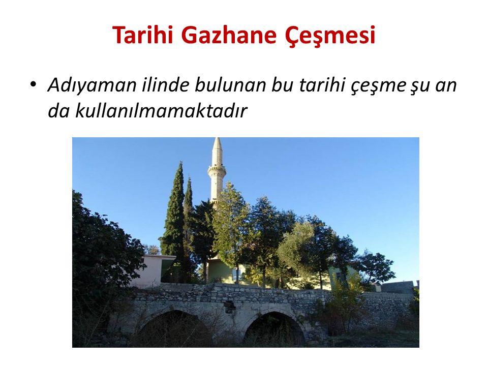 Tarihi Gazhane Çeşmesi Adıyaman ilinde bulunan bu tarihi çeşme şu an da kullanılmamaktadır
