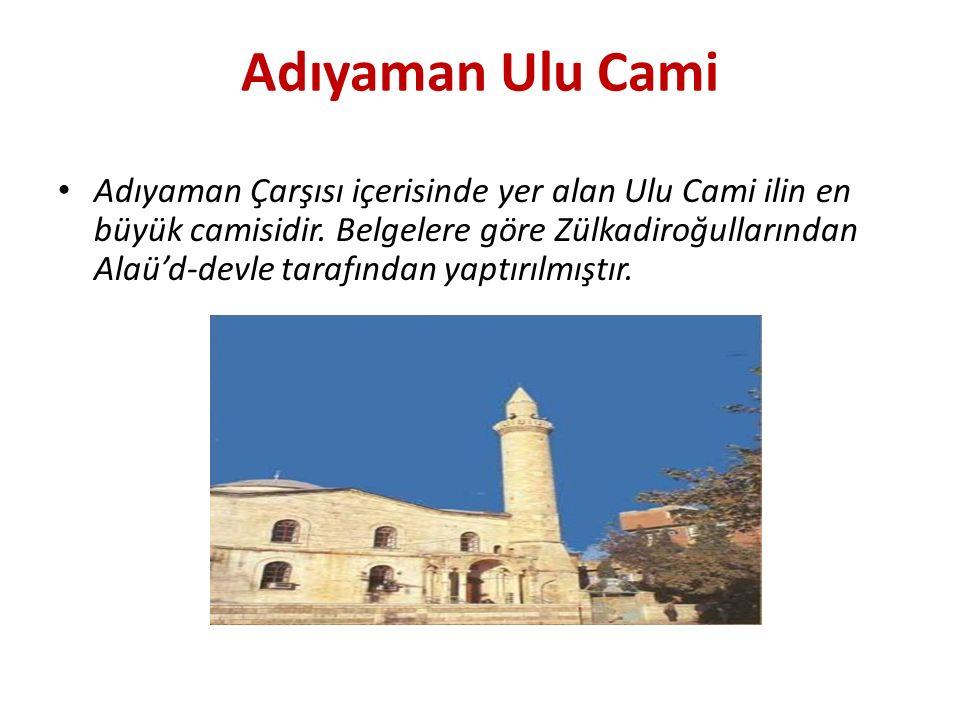 Adıyaman Ulu Cami Adıyaman Çarşısı içerisinde yer alan Ulu Cami ilin en büyük camisidir. Belgelere göre Zülkadiroğullarından Alaü'd-devle tarafından y