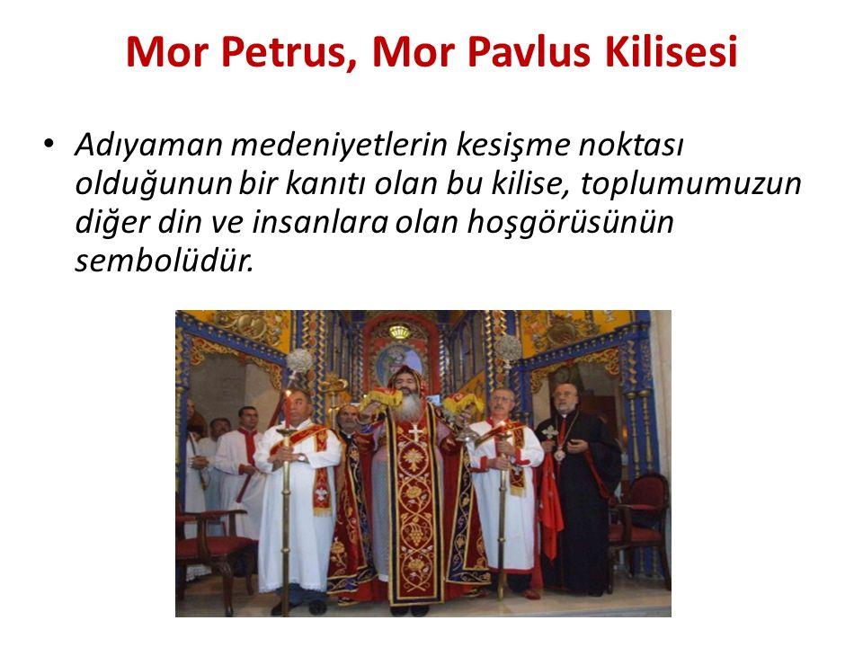 Mor Petrus, Mor Pavlus Kilisesi Adıyaman medeniyetlerin kesişme noktası olduğunun bir kanıtı olan bu kilise, toplumumuzun diğer din ve insanlara olan hoşgörüsünün sembolüdür.