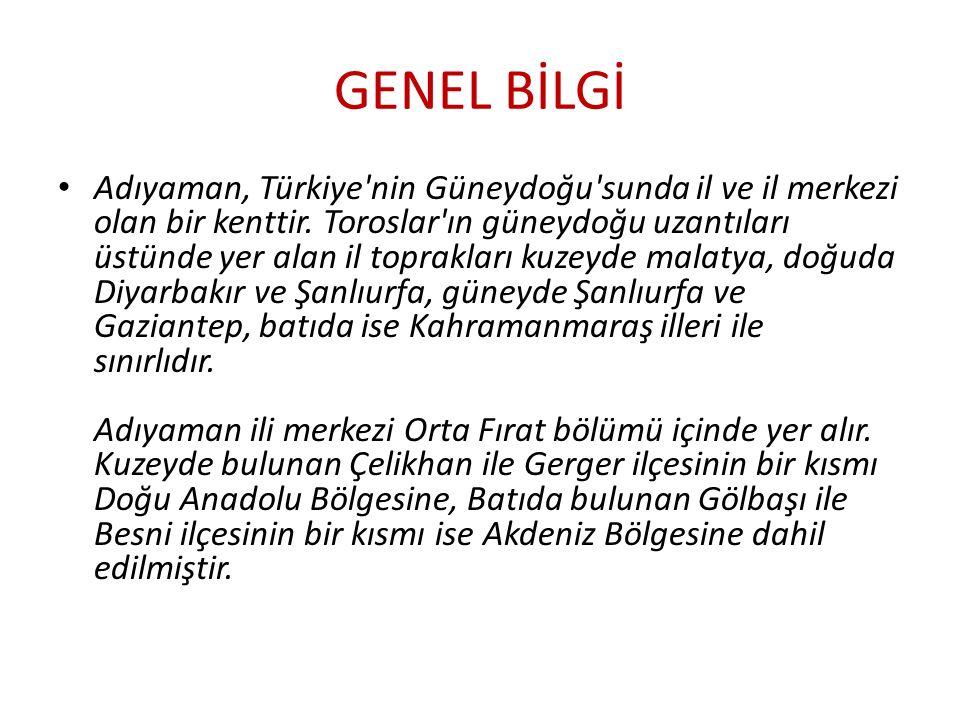 GENEL BİLGİ Adıyaman, Türkiye nin Güneydoğu sunda il ve il merkezi olan bir kenttir.