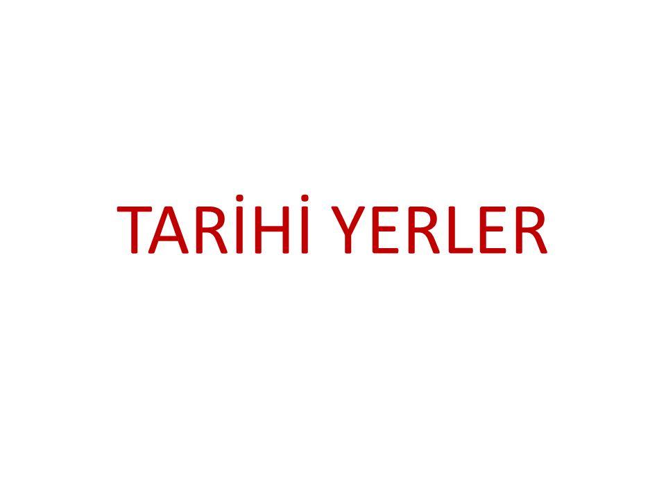 TARİHİ YERLER