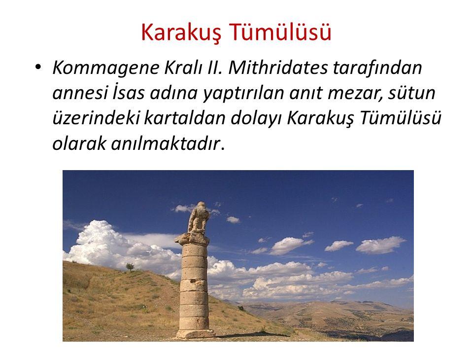 Karakuş Tümülüsü Kommagene Kralı II. Mithridates tarafından annesi İsas adına yaptırılan anıt mezar, sütun üzerindeki kartaldan dolayı Karakuş Tümülüs