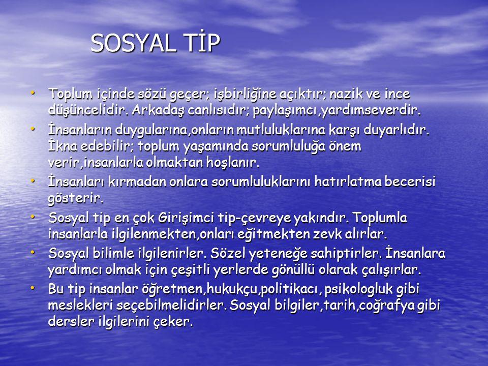 SOSYAL TİP SOSYAL TİP Toplum içinde sözü geçer; işbirliğine açıktır; nazik ve ince düşüncelidir. Arkadaş canlısıdır; paylaşımcı,yardımseverdir. Toplum