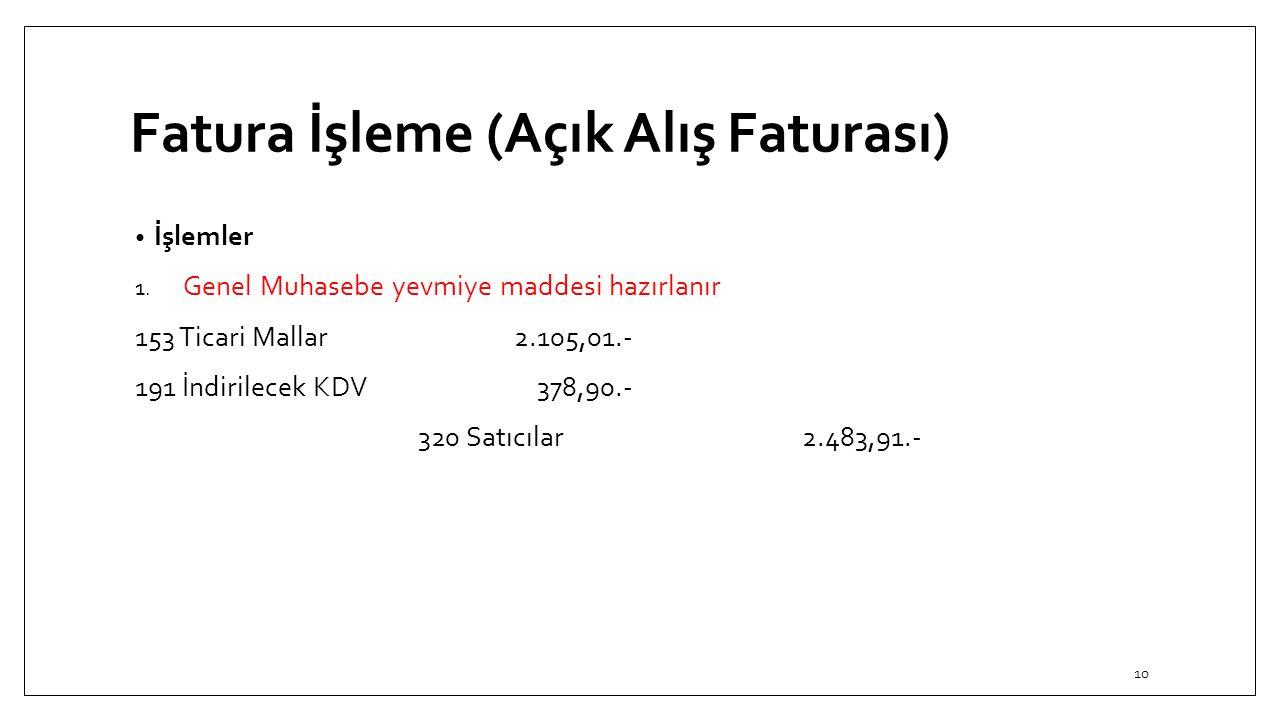 Fatura İşleme (Açık Alış Faturası) İşlemler 1. Genel Muhasebe yevmiye maddesi hazırlanır 153 Ticari Mallar2.105,01.- 191 İndirilecek KDV 378,90.- 320