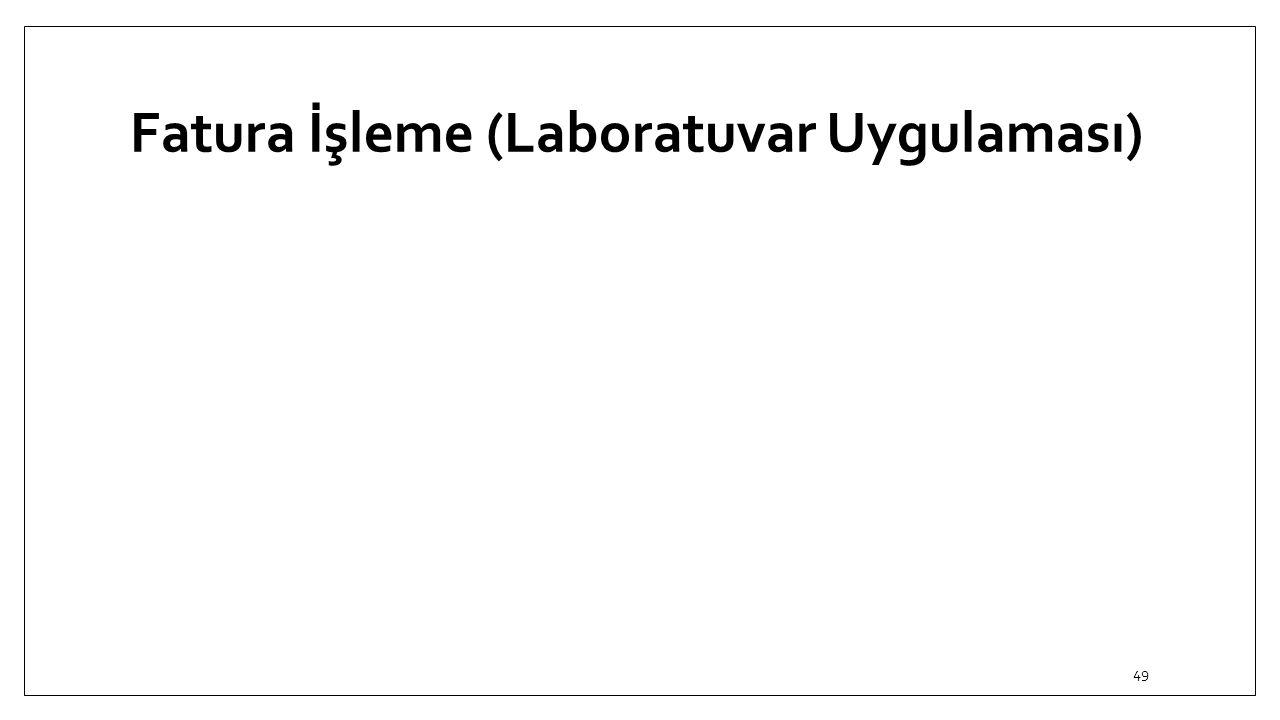 Fatura İşleme (Laboratuvar Uygulaması) 49