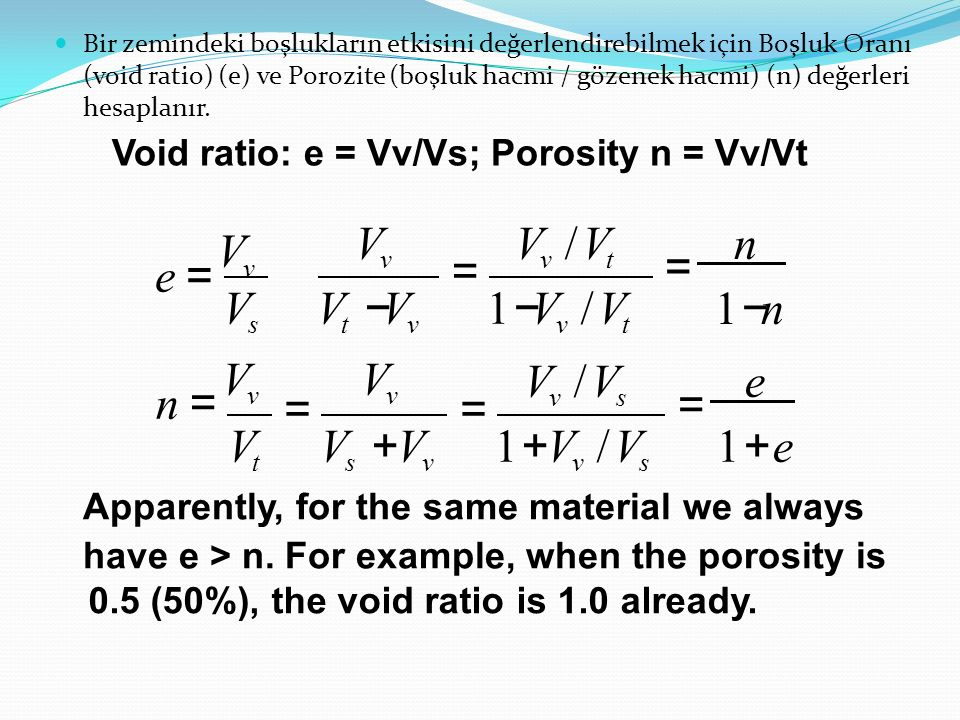 Void ratio: e = Vv/Vs; Porosity n = Vv/Vt 0.5 (50%), the void ratio is 1.0 already.