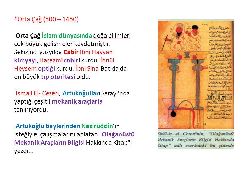 *Orta Çağ (500 – 1450) Orta Çağ İslam dünyasında doğa bilimleri çok büyük gelişmeler kaydetmiştir. Sekizinci yüzyılda Cabir İbni Hayyan kimyayı, Harez