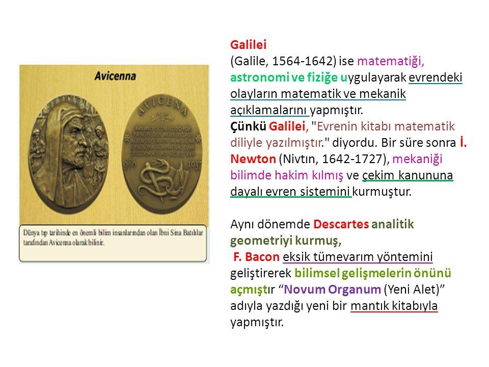 Galilei (Galile, 1564-1642) ise matematiği, astronomi ve fiziğe uygulayarak evrendeki olayların matematik ve mekanik açıklamalarını yapmıştır. Çünkü G