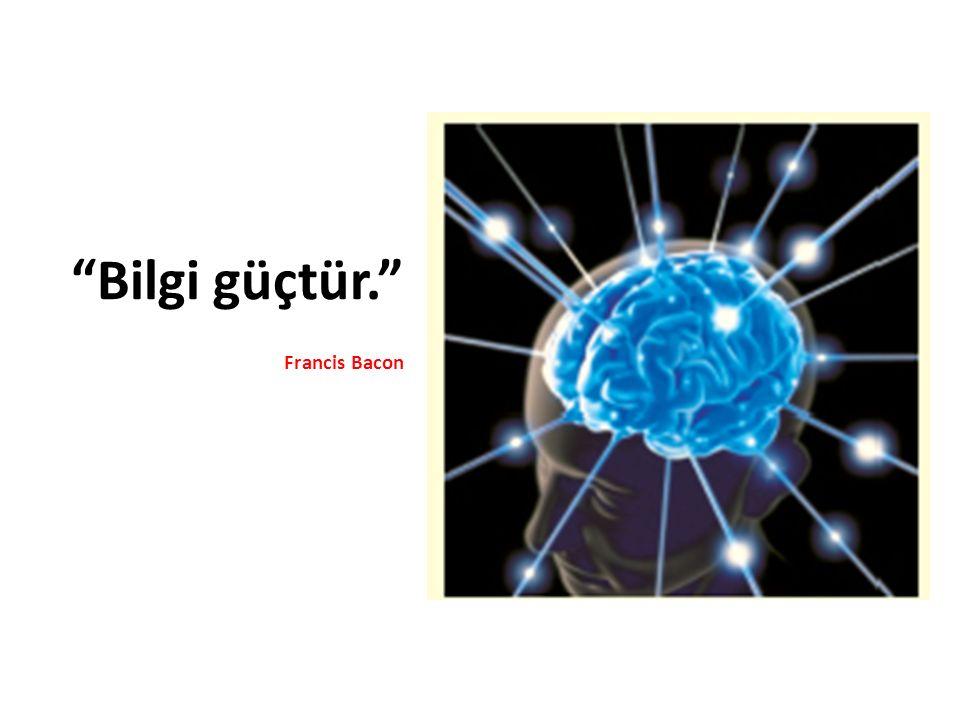 """""""Bilgi güçtür."""" Francis Bacon"""