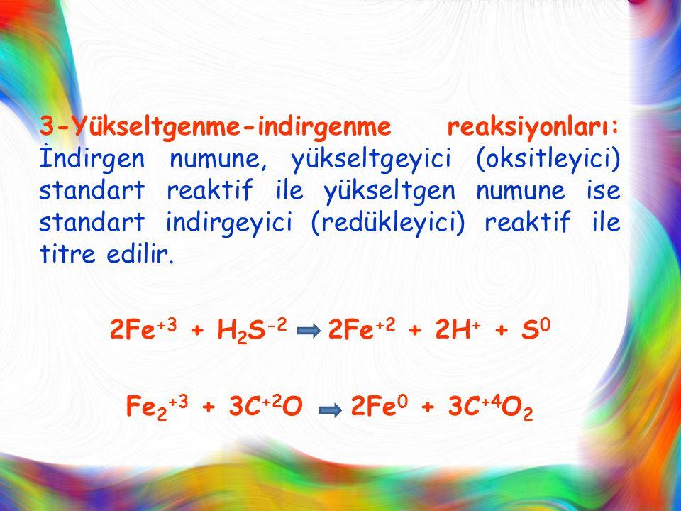 3-Yükseltgenme-indirgenme reaksiyonları: İndirgen numune, yükseltgeyici (oksitleyici) standart reaktif ile yükseltgen numune ise standart indirgeyici
