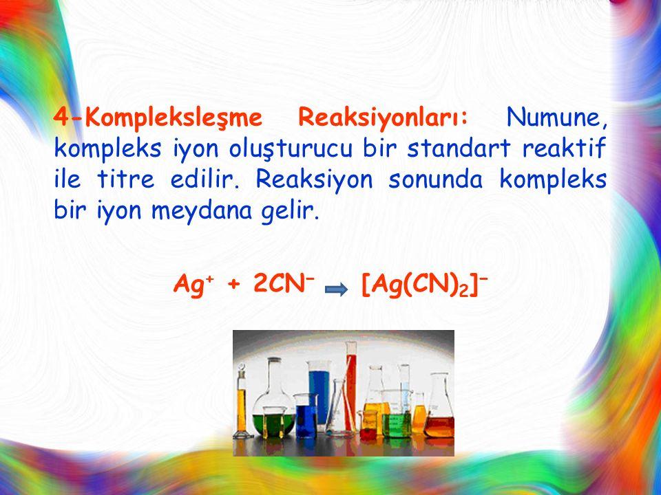 4-Kompleksleşme Reaksiyonları: Numune, kompleks iyon oluşturucu bir standart reaktif ile titre edilir. Reaksiyon sonunda kompleks bir iyon meydana gel
