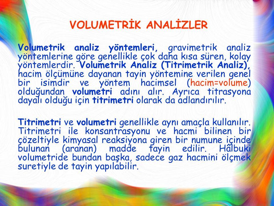 VOLUMETRİK ANALİZLER Volumetrik analiz yöntemleri, gravimetrik analiz yöntemlerine göre genellikle çok daha kısa süren, kolay yöntemlerdir. Volumetrik