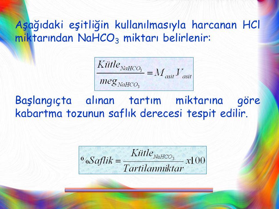 Aşağıdaki eşitliğin kullanılmasıyla harcanan HCl miktarından NaHCO 3 miktarı belirlenir: Başlangıçta alınan tartım miktarına göre kabartma tozunun saf